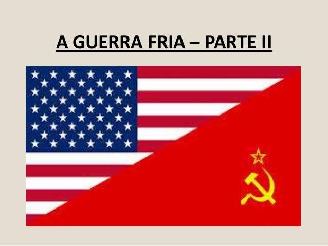 A GUERRA FRIA – PARTE II