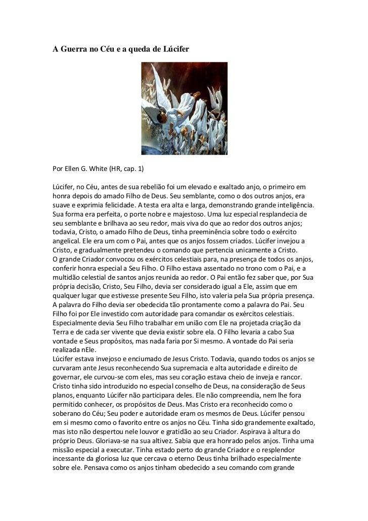 A Guerra no Céu e a queda de LúciferPor Ellen G. White (HR, cap. 1)Lúcifer, no Céu, antes de sua rebelião foi um elevado e...