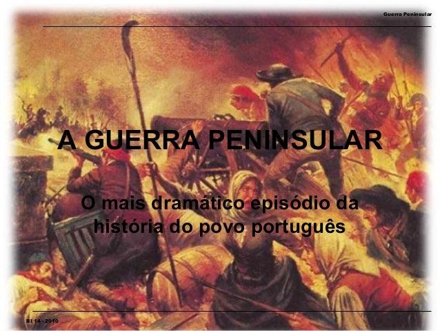 Guerra Peninsular           A GUERRA PENINSULAR               O mais dramático episódio da                história do povo...