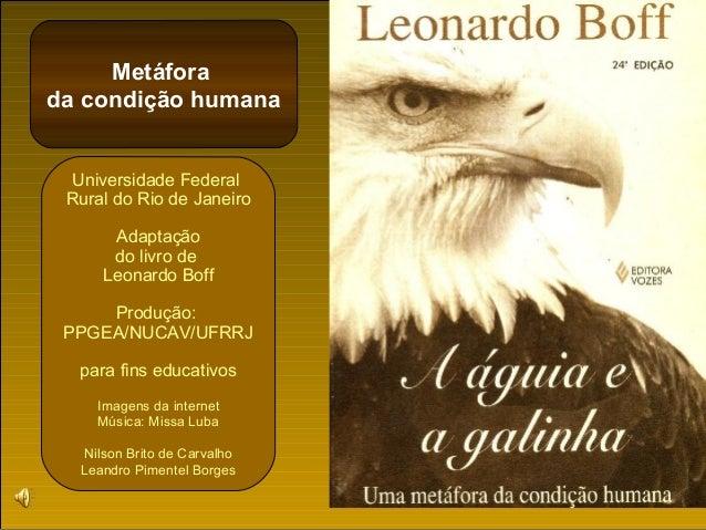 Metáfora  da condição humana  Universidade Federal  Rural do Rio de Janeiro  Adaptação  do livro de  Leonardo Boff  Produç...