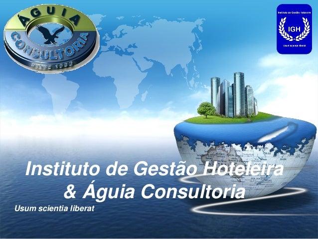 LOGOUsum scientia liberatInstituto de Gestão Hoteleira& Águia Consultoria