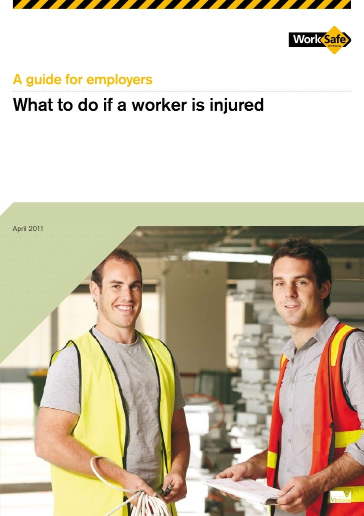 A guide for employersWhat to do if a worker is injuredApril 2011