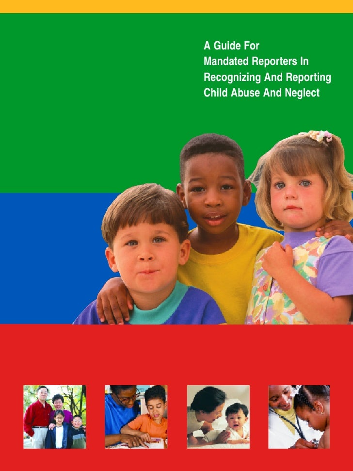 A Guide ForMandated Reporters InRecognizing And ReportingChild Abuse And Neglect