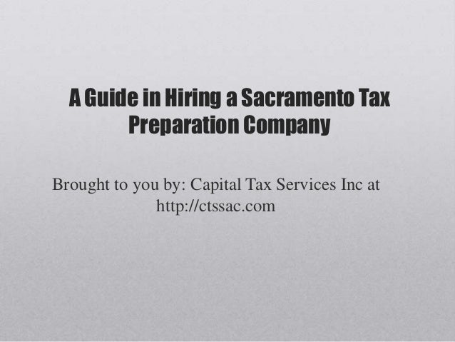 A Guide in Hiring a Sacramento TaxPreparation CompanyBrought to you by: Capital Tax Services Inc athttp://ctssac.com