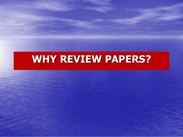 WHY REVIEW PAPERS?
