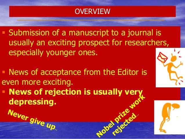 OVERVIEW  Submission of a manuscript to a journal is usually an exciting prospect for researchers, especially younger one...