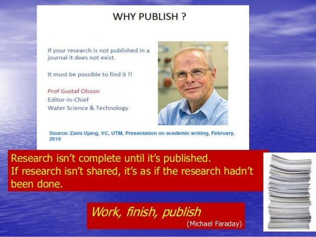 Research isn't complete until it's published.  If research isn't shared, it's as if the research hadn't  been done.  Work,...