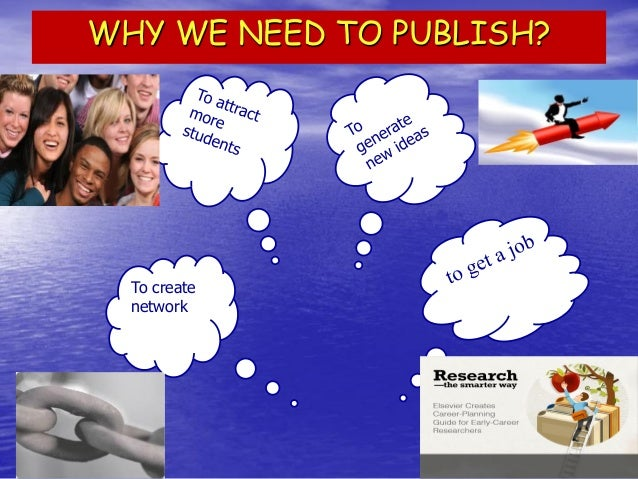 To create network  WHY WE NEED TO PUBLISH?