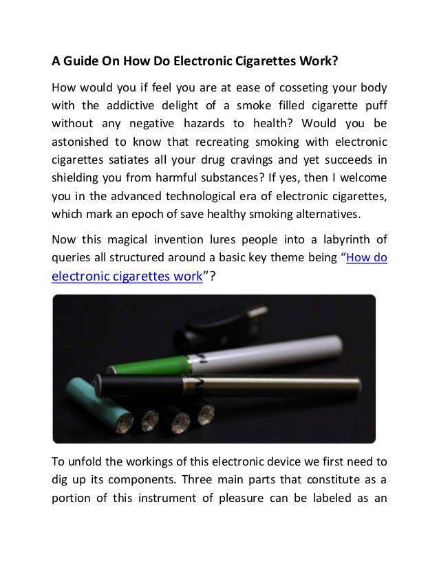 A Guide On How Do Electronic Cigarettes Work?How would you if feel you are at ease of cosseting your bodywith the addictiv...