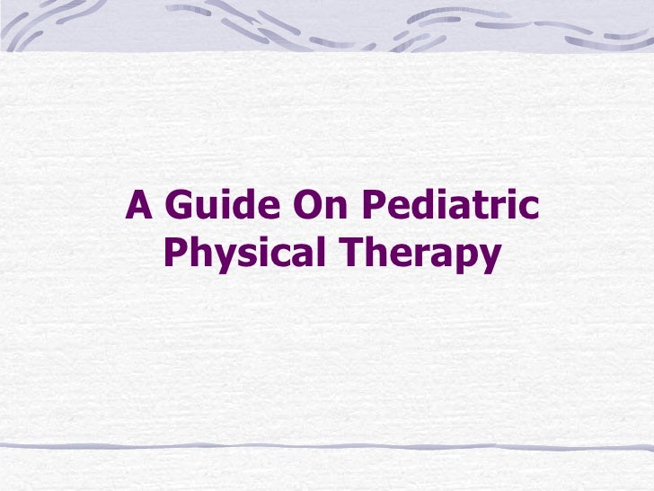 A Guide On Pediatric  Physical Therapy