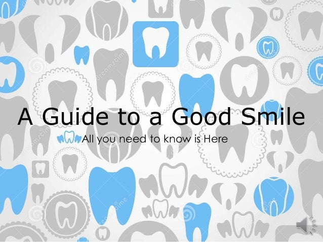 A Guide to a Good Smile  All you need to know is Here