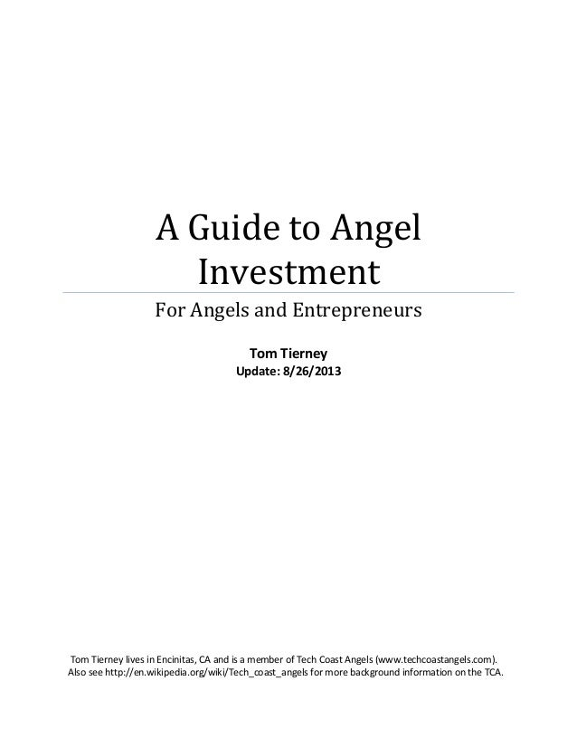 A Guide to Angel Investment For Angels and Entrepreneurs Tom Tierney Update: 8/26/2013 Tom Tierney lives in Encinitas, CA ...