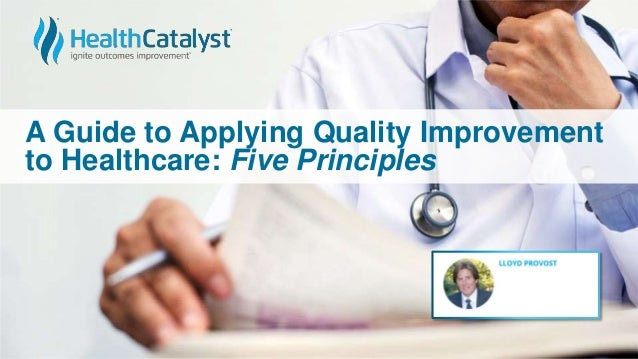 A Guide to Applying Quality Improvement to Healthcare: Five Principles