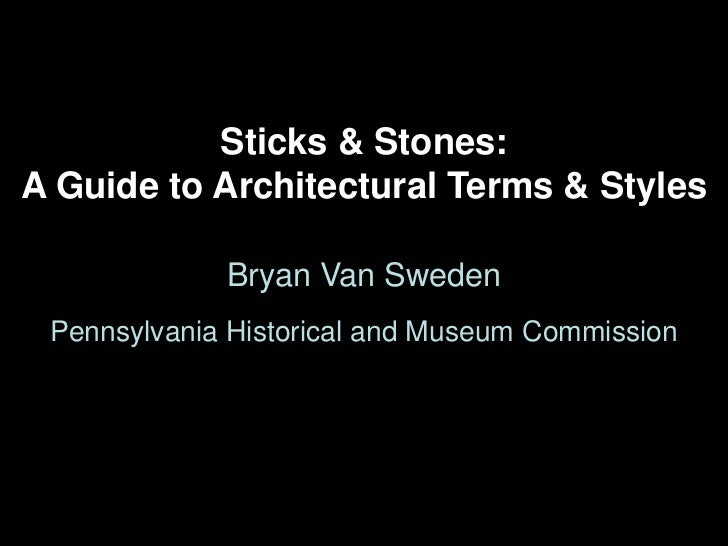 Sticks & Stones:A Guide to Architectural Terms & Styles             Bryan Van Sweden Pennsylvania Historical and Museum Co...