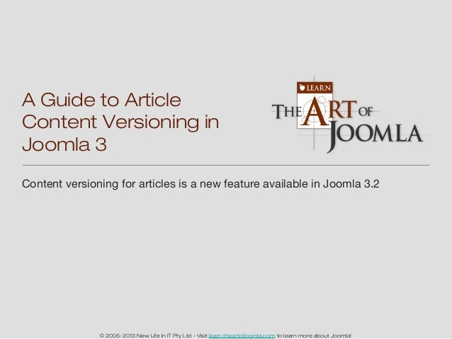 © 2005-2013 New Life in IT Pty Ltd - Visit learn.theartofjoomla.com to learn more about Joomla! Content versioning for art...