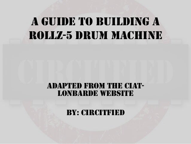 A guide to building arollz-5 drum machine  Adapted from the Ciat-    Lonbarde website      By: Circitfied
