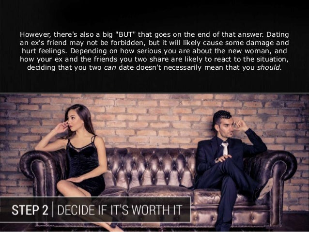 is it bad to hook up with your exs friend Women speak about the exes code one type that falls into this category is your friend's ex-boyfriend first for example, some men have a definite no-no code when it comes to seriously dating a friend's ex men might hook up with their buddy's ex-girlfriends, says marylander.