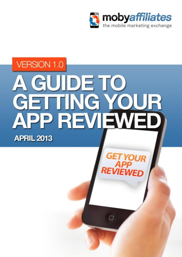 © mobyaffiliates.com 2013   A Guide To Getting Your App Reviewed 2 Table of Contents 1 Introduction..........................