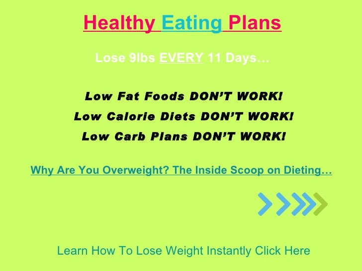 Learn How To Lose Weight Instantly Click Here Healthy  Eating  Plans Lose 9Ibs  EVERY  11 Days… Low Fat Foods DON'T WORK! ...