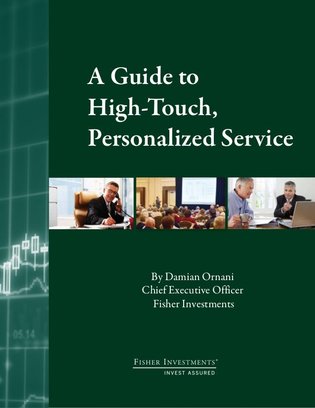® A Guide to High-Touch, Personalized Service By Damian Ornani Chief Executive Officer Fisher Investments