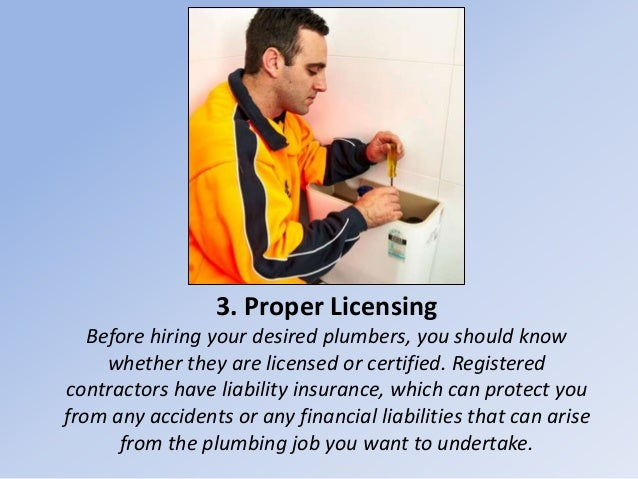 3. Proper Licensing Before hiring your desired plumbers, you should know whether they are licensed or certified. Registere...