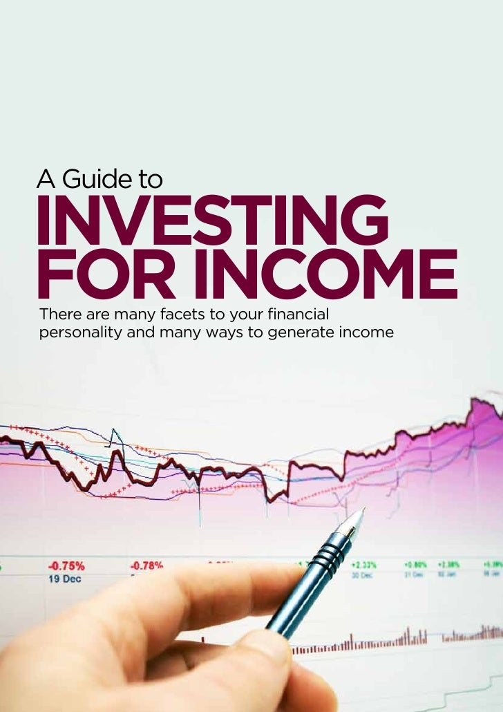 A Guide toINVESTINGFOR INCOMEThere are many facets to your financialpersonality and many ways to generate income