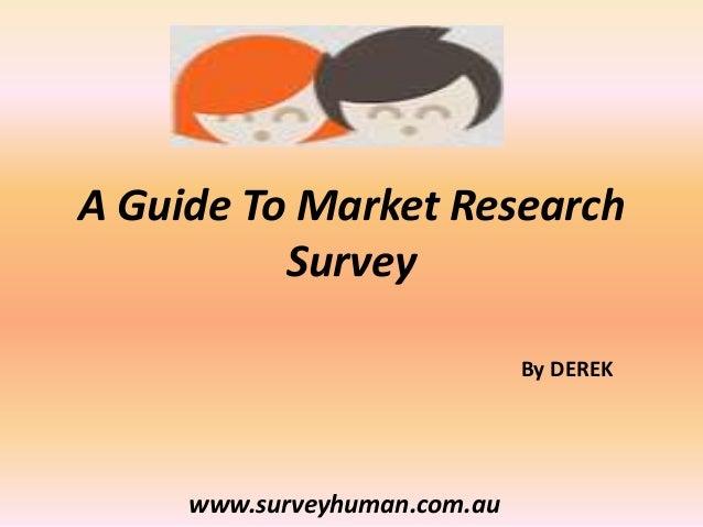 A Guide To Market Research Survey www.surveyhuman.com.au By DEREK