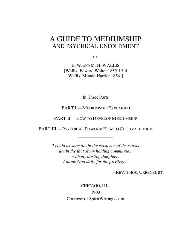 A GUIDE TO MEDIUMSHIP AND PSYCHICAL UNFOLDMENT BY E. W. AND M. H. WALLIS [Wallis, Edward Walter 1855-1914 Wallis, Minnie H...