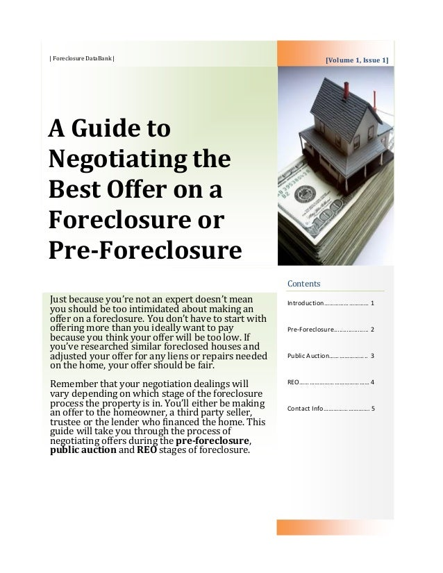 | Foreclosure DataBank | A Guide to Negotiating the Best Offer on a Foreclosure or Pre-Foreclosure Contents Introduction……...