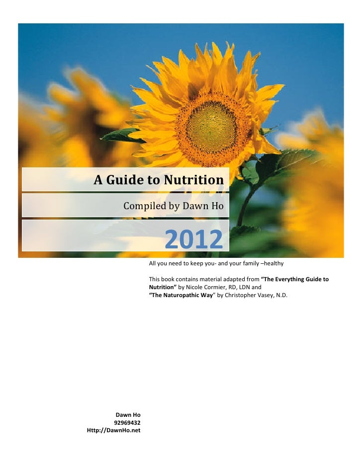 A Guide to Nutrition           Compiled by Dawn Ho                         2012                    All you need to keep yo...