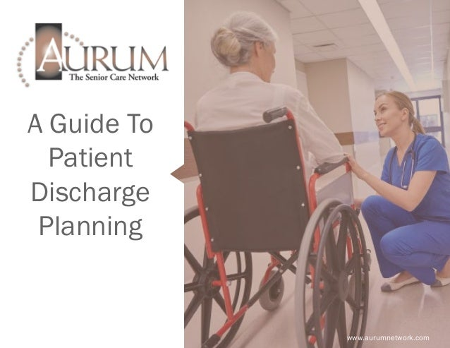 A Guide To Patient Discharge Planning www.aurumnetwork.com