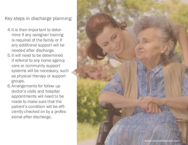 www.aurumnetwork.com Key steps in discharge planning: 4.It is then important to deter- mine if any caregiver training is ...