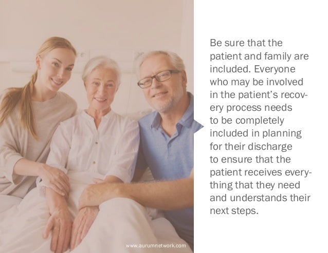 www.aurumnetwork.com Be sure that the patient and family are included. Everyone who may be involved in the patient's recov...