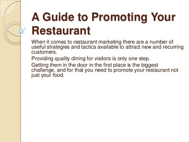 A Guide to Promoting YourRestaurantWhen it comes to restaurant marketing there are a number ofuseful strategies and tactic...
