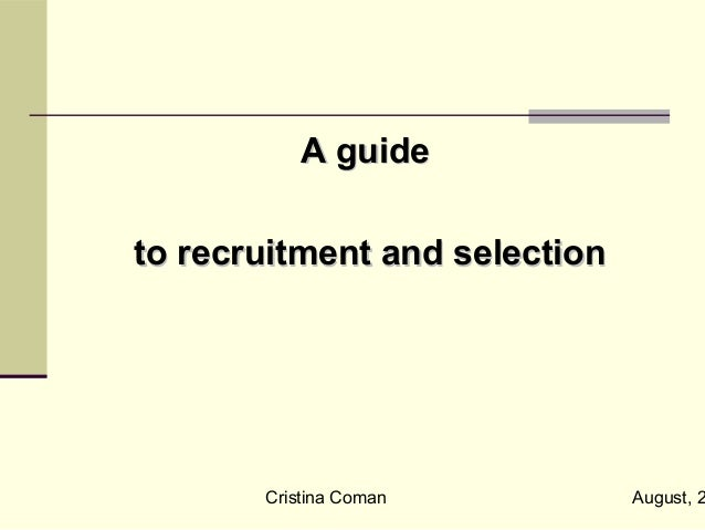 A guideto recruitment and selection       Cristina Coman          August, 2