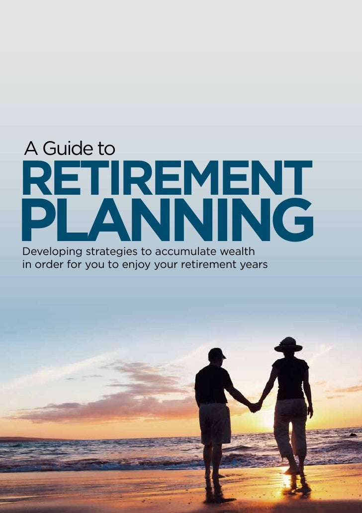 A Guide toRetirementPlanningDeveloping strategies to accumulate wealthin order for you to enjoy your retirement years