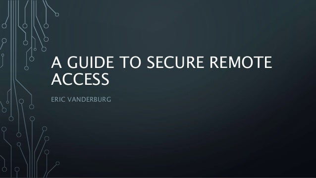 A GUIDE TO SECURE REMOTE  ACCESS  ERIC VANDERBURG
