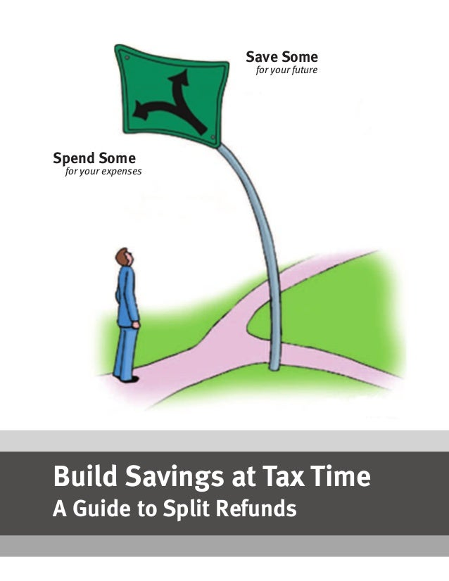 Save Some for your future Spend Some for your expenses Build Savings at Tax Time A Guide to Split Refunds