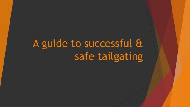 A guide to successful &  safe tailgating