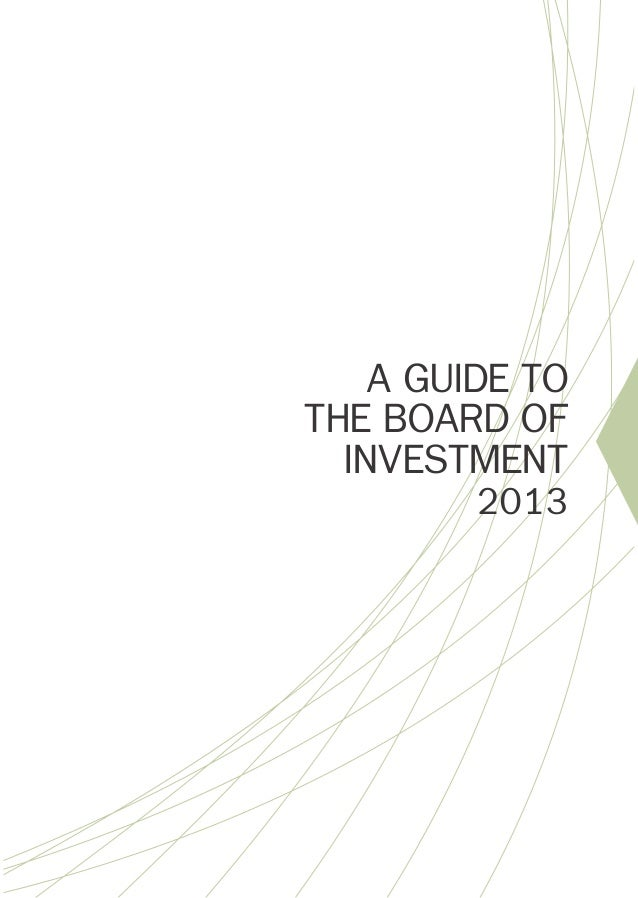 A GUIDE TO THE BOARD OF INVESTMENT 2013