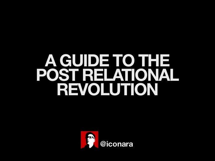 A GUIDE TO THEPOST RELATIONAL  REVOLUTION      @iconara