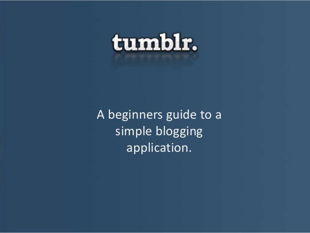 A beginners guide to a simple blogging application.