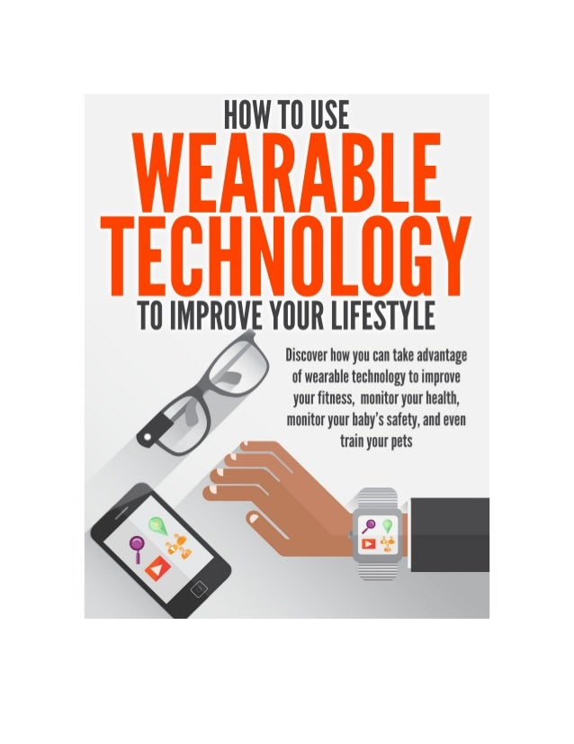 How to Use Wearable Technology to Improve Your Lifestyle  Table of Contents  Disclaimer . . . . . . . . . . . . . . . . . ...