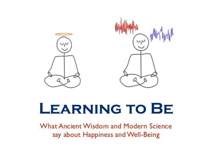 Learning to BeWhat Ancient Wisdom and Modern Science  say about Happiness and Well-Being