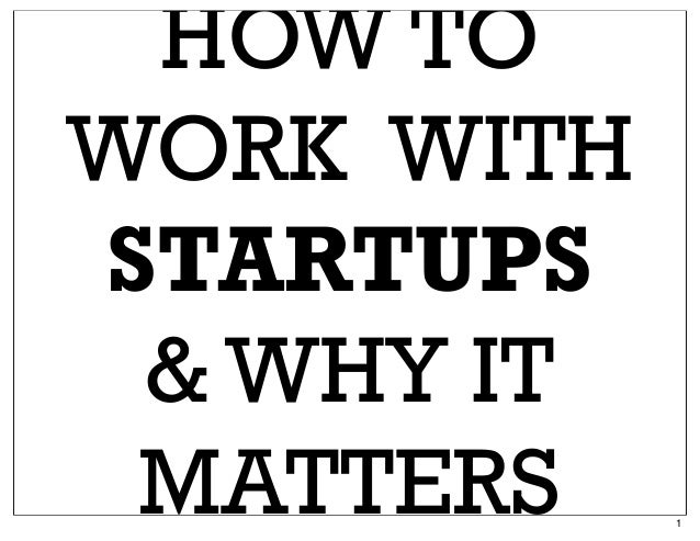 HOW TO WORK WITH STARTUPS & WHY IT MATTERS 1