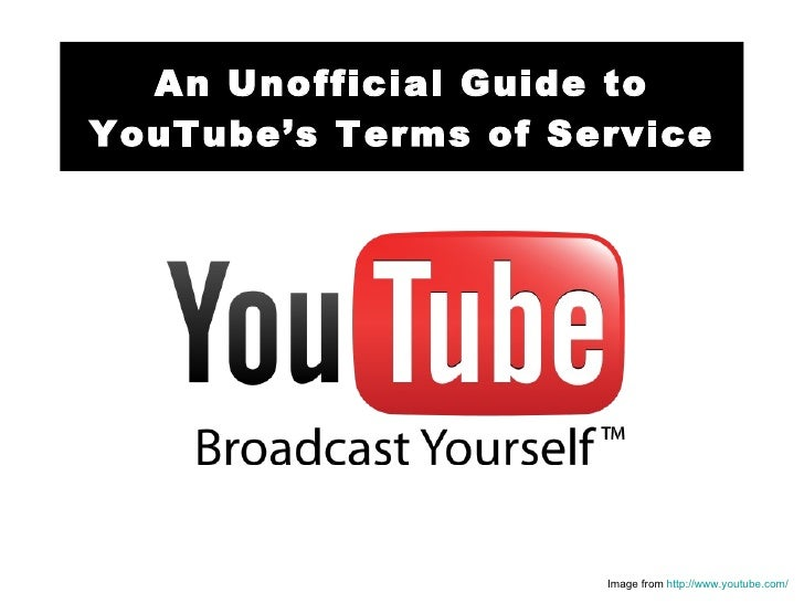An Unofficial Guide to YouTube's Terms of Service Image from  http://www.youtube.com/