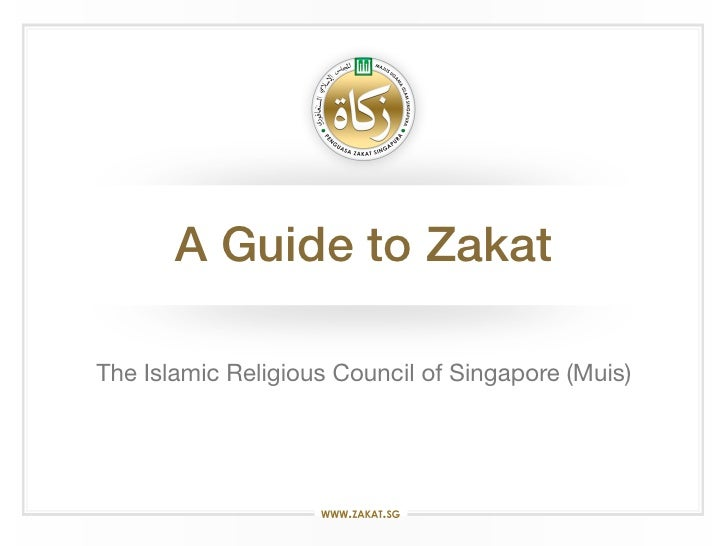 A Guide to ZakatThe Islamic Religious Council of Singapore (Muis)                                                    1