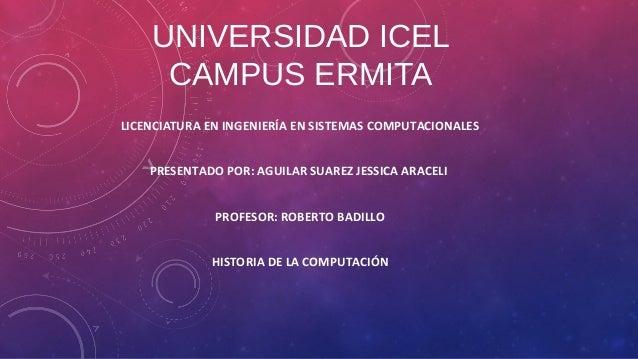 UNIVERSIDAD ICEL CAMPUS ERMITA LICENCIATURA EN INGENIERÍA EN SISTEMAS COMPUTACIONALES PRESENTADO POR: AGUILAR SUAREZ JESSI...