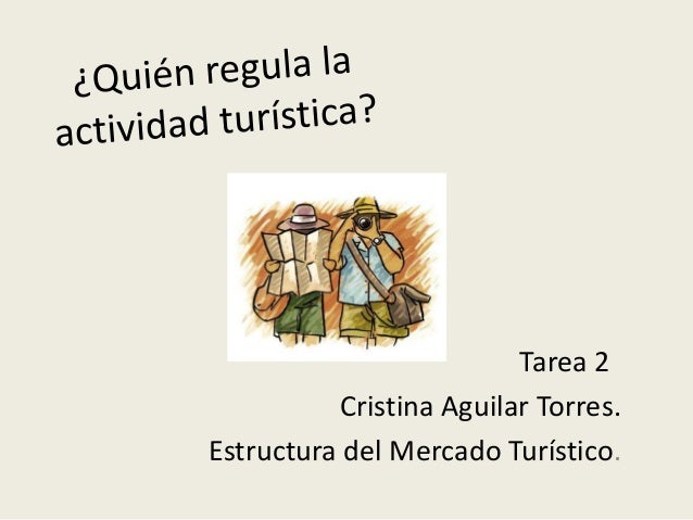 Tarea 2 Cristina Aguilar Torres. Estructura del Mercado Turístico.