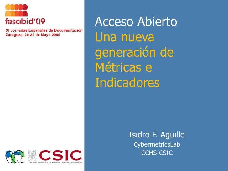 Acceso Abierto Una nueva generación de Métricas e  Indicadores Isidro F. Aguillo CybermetricsLab CCHS-CSIC XI Jornadas Esp...